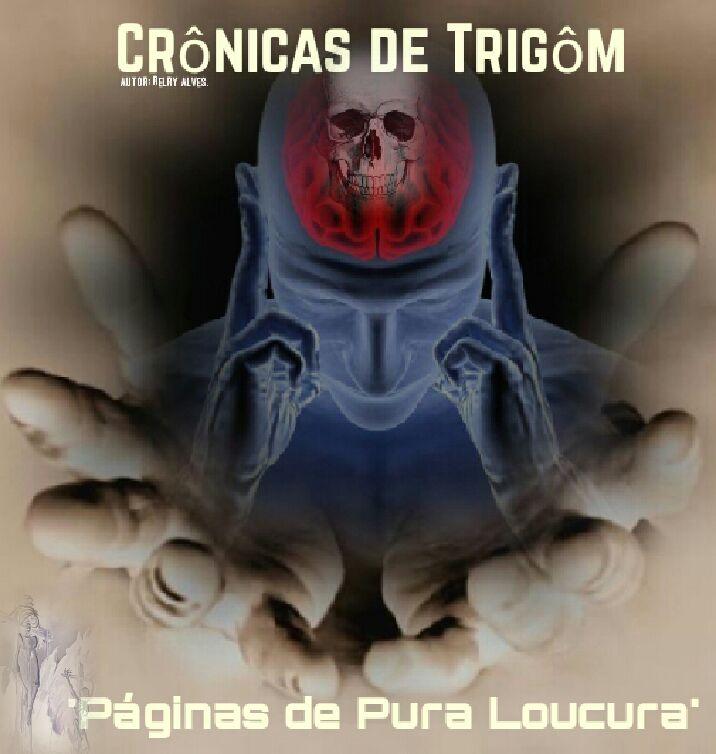 Crônicas de Trigôn, Crônicas, Pura loucura